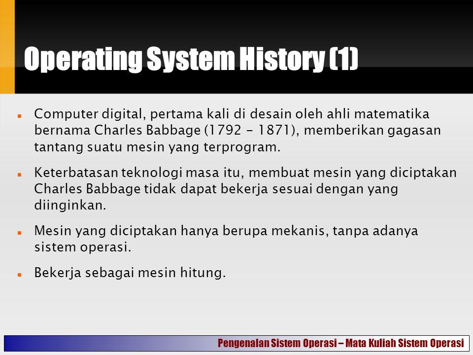 Operating System History (2) Mesin yang diciptkan Charles, digunakan untuk melakukan perhitungan beberapa model matematis.