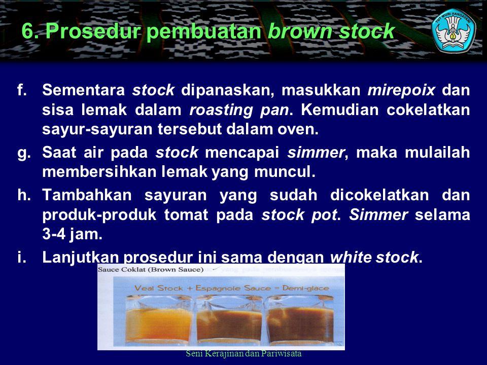 f. Sementara stock dipanaskan, masukkan mirepoix dan sisa lemak dalam roasting pan. Kemudian cokelatkan sayur-sayuran tersebut dalam oven. g. Saat air