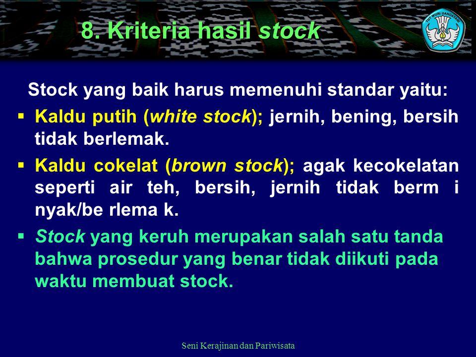 8. Kriteria hasil stock Stock yang baik harus memenuhi standar yaitu:  Kaldu putih (white stock); jernih, bening, bersih tidak berlemak.  Kaldu coke