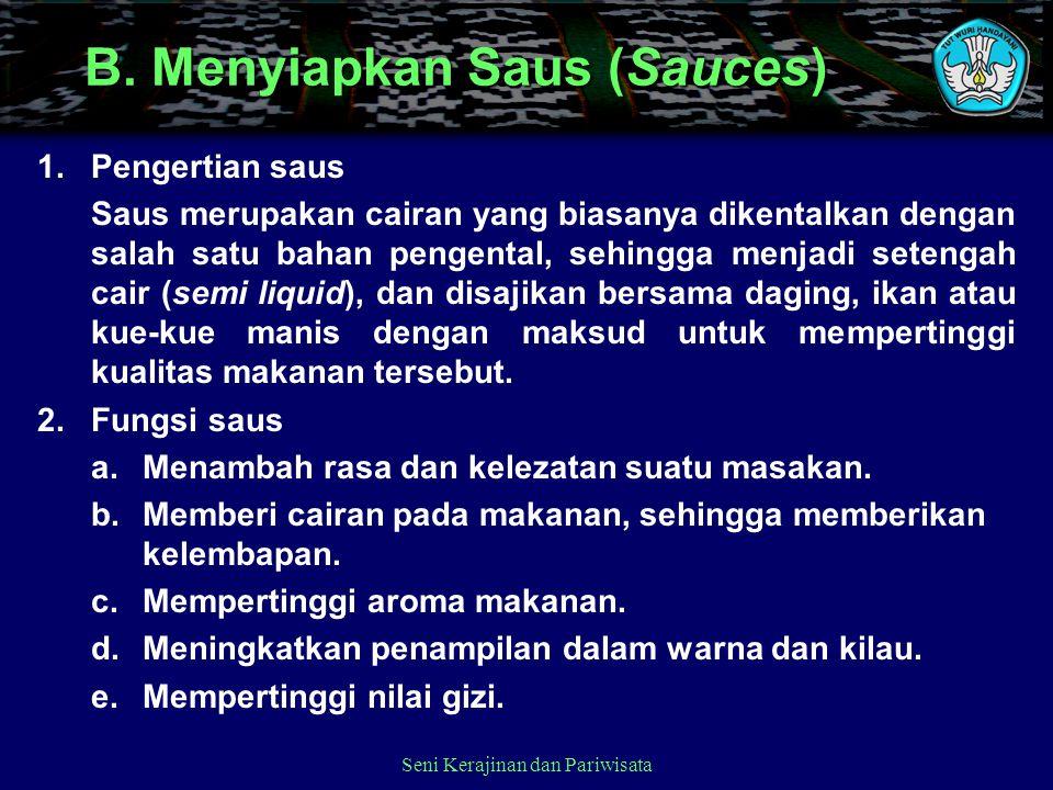 B. Menyiapkan Saus (Sauces) 1.Pengertian saus Saus merupakan cairan yang biasanya dikentalkan dengan salah satu bahan pengental, sehingga menjadi sete