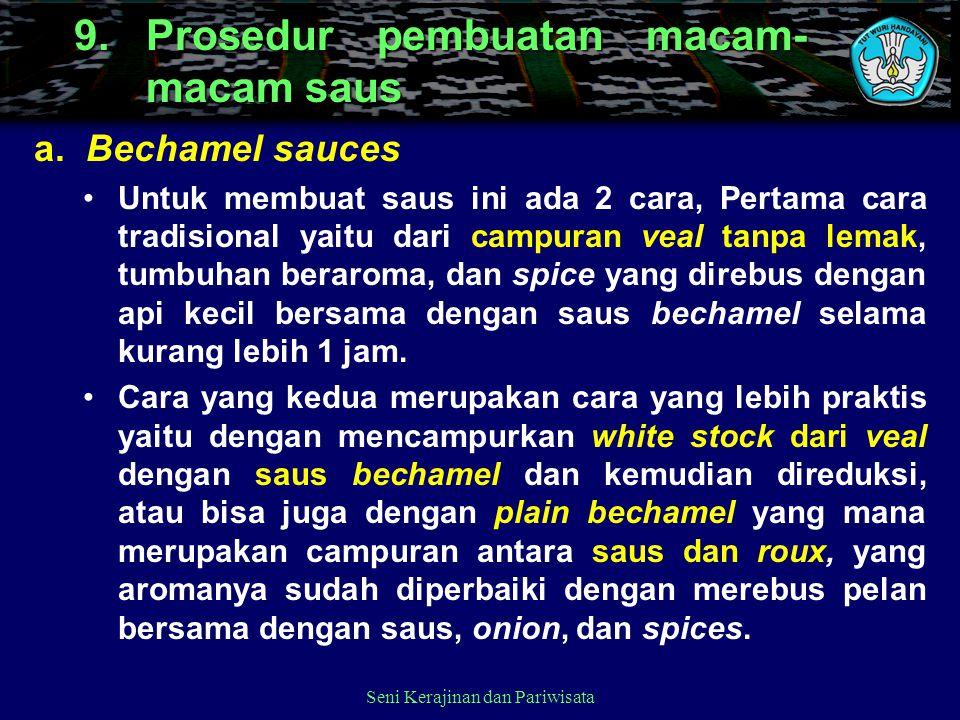 9.Prosedur pembuatan macam- macam saus a. Bechamel sauces Untuk membuat saus ini ada 2 cara, Pertama cara tradisional yaitu dari campuran veal tanpa l