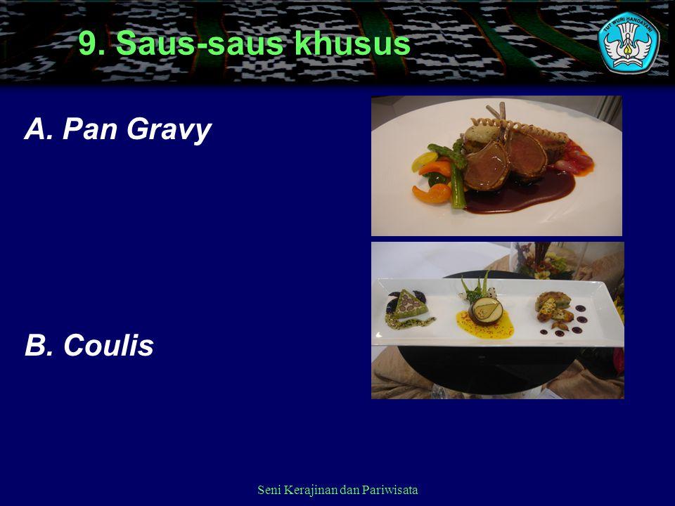 9. Saus-saus khusus A.Pan Gravy B.Coulis Seni Kerajinan dan Pariwisata