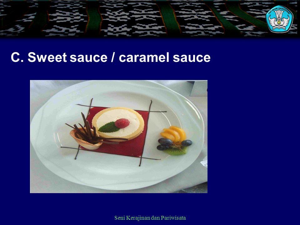 C. Sweet sauce / caramel sauce Seni Kerajinan dan Pariwisata