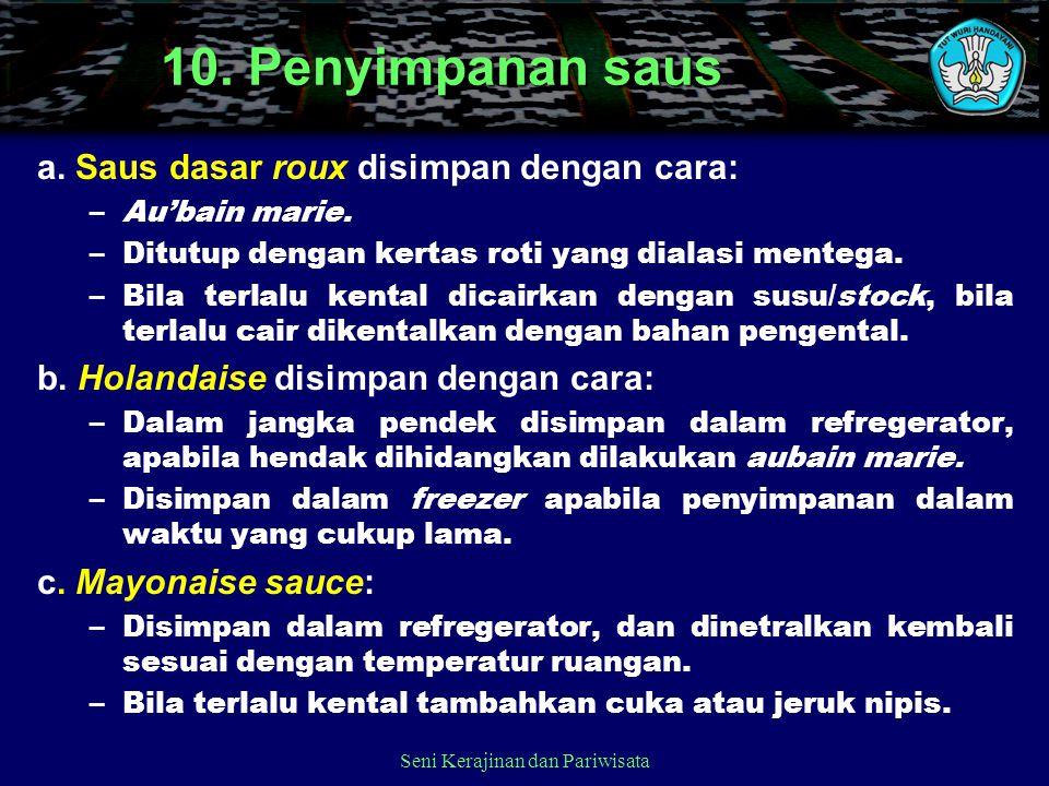 10. Penyimpanan saus a. Saus dasar roux disimpan dengan cara: –Au'bain marie. –Ditutup dengan kertas roti yang dialasi mentega. –Bila terlalu kental d