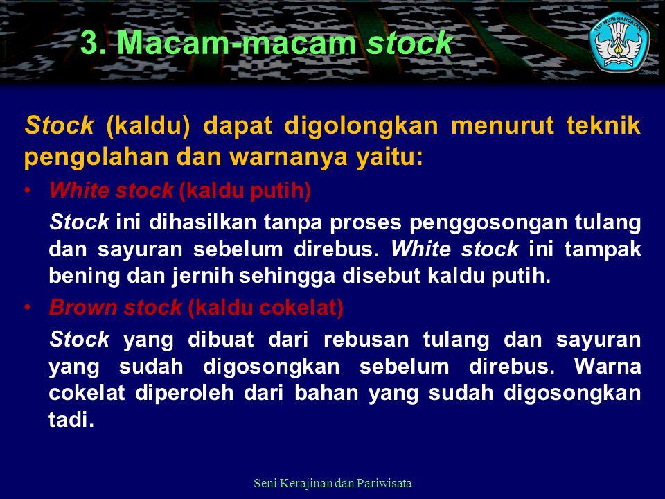 Seni Kerajinan dan Pariwisata 3. Macam-macam stock Stock (kaldu) dapat digolongkan menurut teknik pengolahan dan warnanya yaitu: White stock (kaldu pu