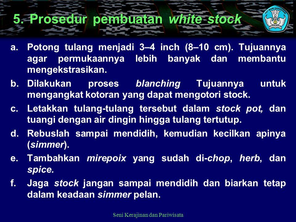 5. Prosedur pembuatan white stock a.Potong tulang menjadi 3–4 inch (8–10 cm). Tujuannya agar permukaannya lebih banyak dan membantu mengekstrasikan. b