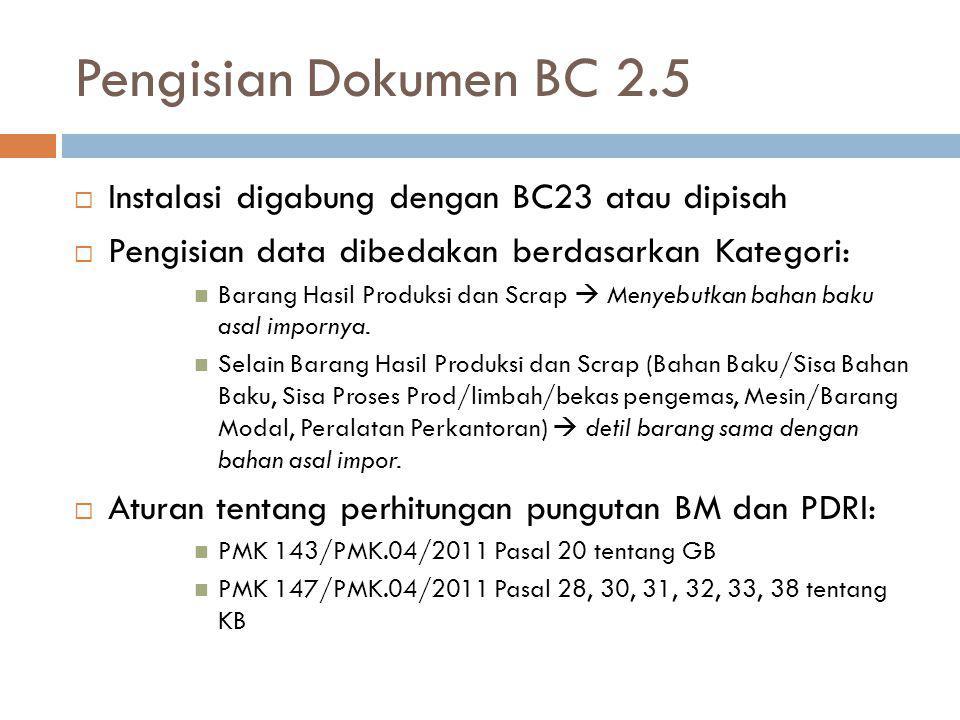 Pengisian Dokumen BC 2.5  Instalasi digabung dengan BC23 atau dipisah  Pengisian data dibedakan berdasarkan Kategori: Barang Hasil Produksi dan Scra