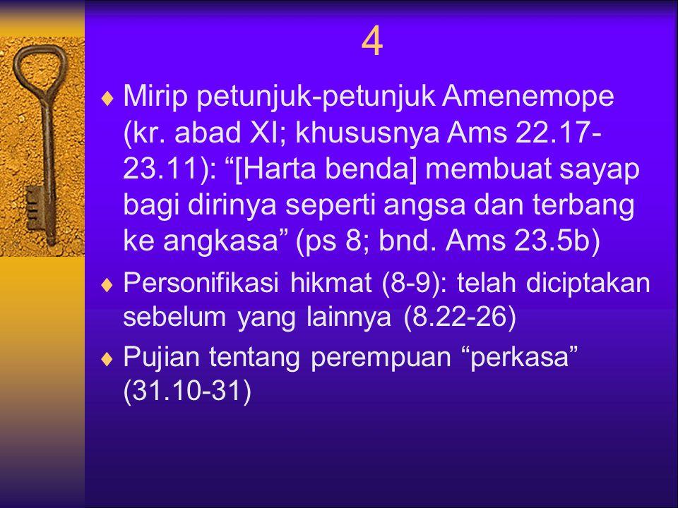 4  Mirip petunjuk-petunjuk Amenemope (kr.