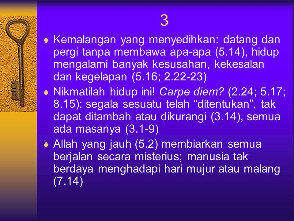 3  Kemalangan yang menyedihkan: datang dan pergi tanpa membawa apa-apa (5.14), hidup mengalami banyak kesusahan, kekesalan dan kegelapan (5.16; 2.22-23)  Nikmatilah hidup ini.