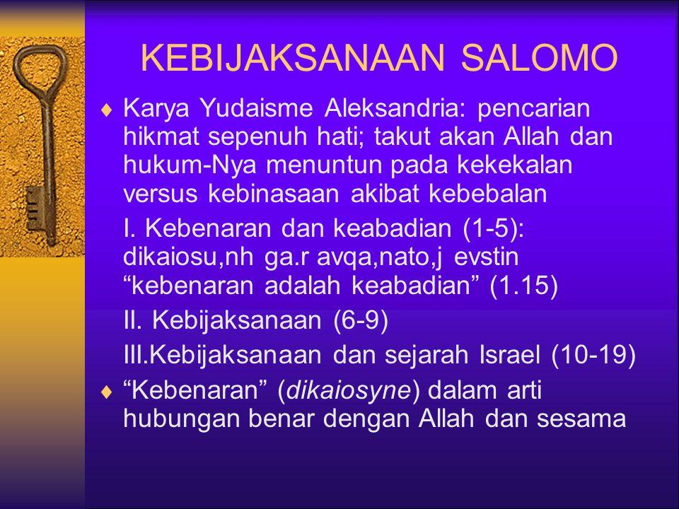 KEBIJAKSANAAN SALOMO  Karya Yudaisme Aleksandria: pencarian hikmat sepenuh hati; takut akan Allah dan hukum-Nya menuntun pada kekekalan versus kebinasaan akibat kebebalan I.
