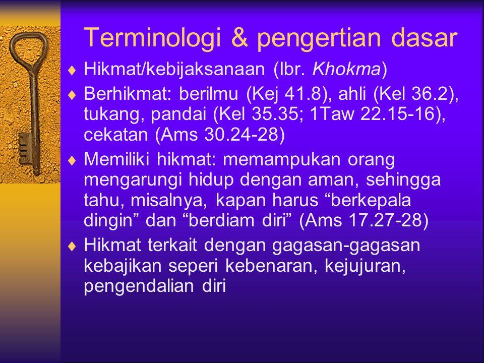 Terminologi & pengertian dasar  Hikmat/kebijaksanaan (Ibr.