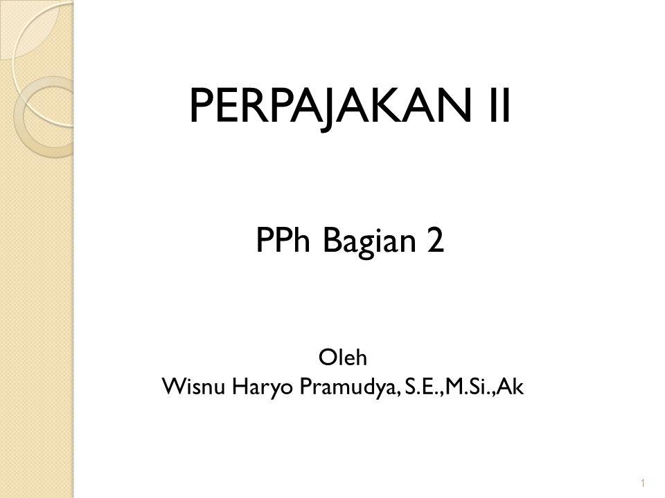 1 PERPAJAKAN II Oleh Wisnu Haryo Pramudya, S.E.,M.Si.,Ak PPh Bagian 2