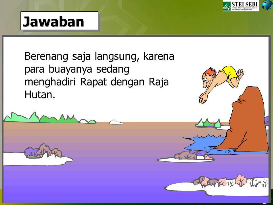 TRAINING ORGANISASI, BSI 28 DESEMBER 2008, VILLA CIBODAS Soal 4 : Bagaimanakah Cara menyeberang Sungai yang Aman, yang mana di sungai itu banyak dihuni Buaya ?