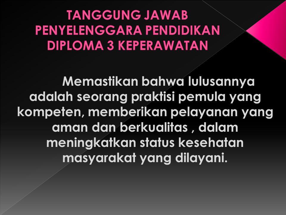Memastikan bahwa lulusannya adalah seorang praktisi pemula yang kompeten, memberikan pelayanan yang aman dan berkualitas, dalam meningkatkan status ke