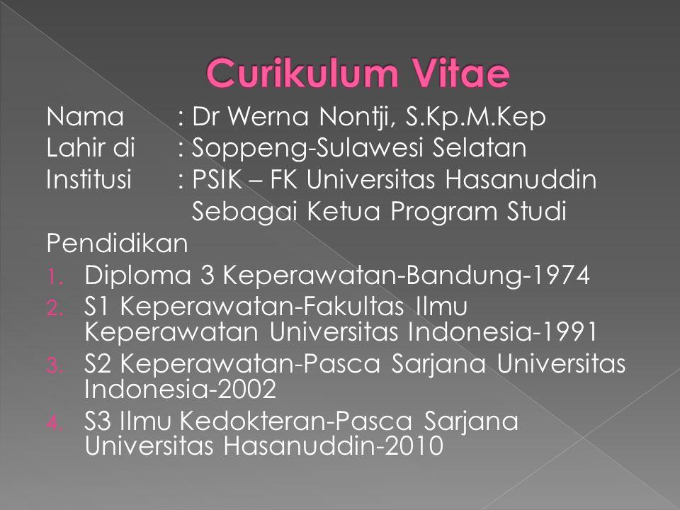 Nama : Dr Werna Nontji, S.Kp.M.Kep Lahir di: Soppeng-Sulawesi Selatan Institusi: PSIK – FK Universitas Hasanuddin Sebagai Ketua Program Studi Pendidik