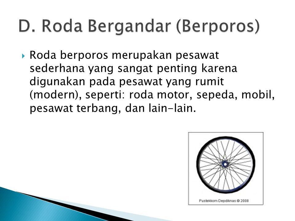  Roda berporos merupakan pesawat sederhana yang sangat penting karena digunakan pada pesawat yang rumit (modern), seperti: roda motor, sepeda, mobil,