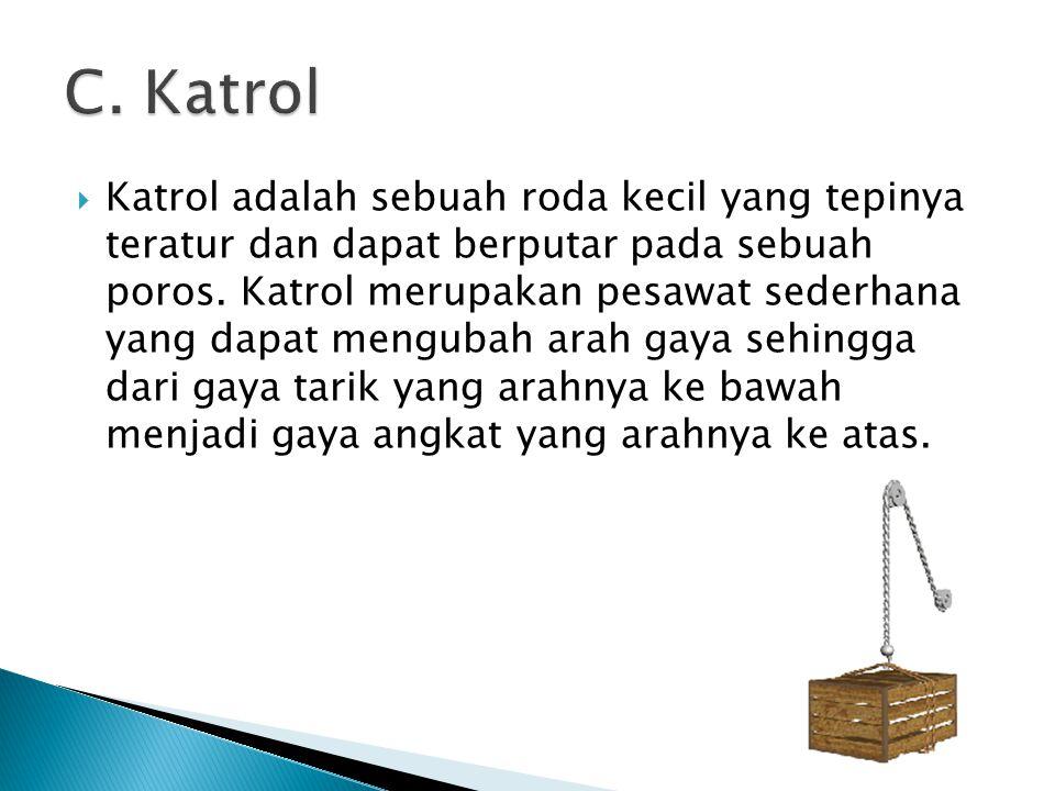  Katrol adalah sebuah roda kecil yang tepinya teratur dan dapat berputar pada sebuah poros. Katrol merupakan pesawat sederhana yang dapat mengubah ar