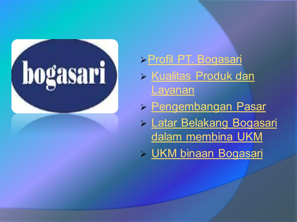  Profil PT. BogasariProfil PT. Bogasari  Kualitas Produk dan Layanan Kualitas Produk dan Layanan  Pengembangan Pasar Pengembangan Pasar  Latar Bel