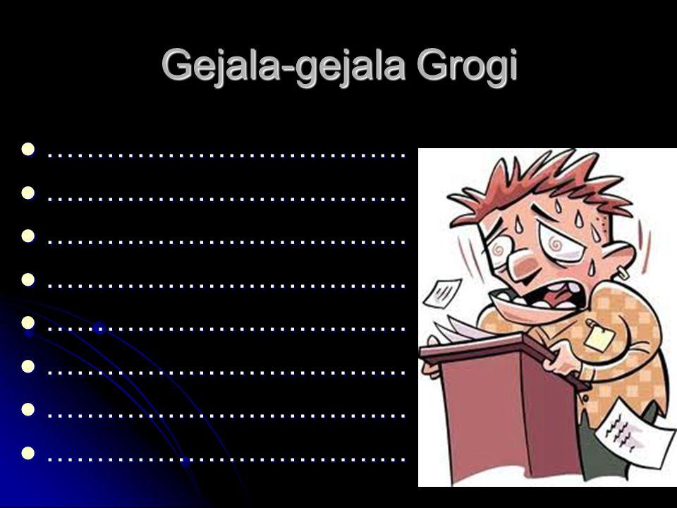 Gejala-gejala Grogi ……………………………… ………………………………