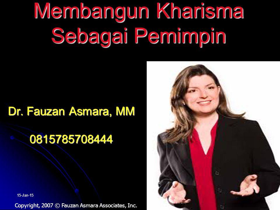 Membangun Kharisma Sebagai Pemimpin Membangun Kharisma Sebagai Pemimpin 15-Jan-1516 Copyright, 2007 © Fauzan Asmara Associates, Inc. Dr. Fauzan Asmara
