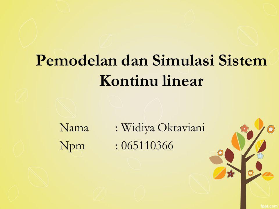 Pemodelan dan Simulasi Sistem Kontinu linear Nama: Widiya Oktaviani Npm: 065110366