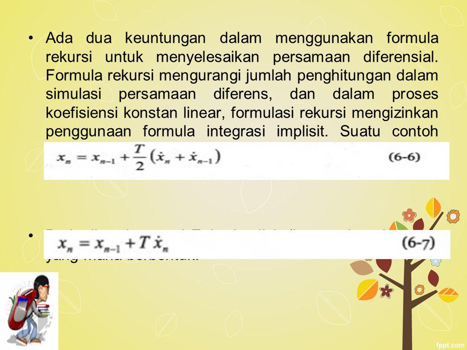 Ada dua keuntungan dalam menggunakan formula rekursi untuk menyelesaikan persamaan diferensial. Formula rekursi mengurangi jumlah penghitungan dalam s