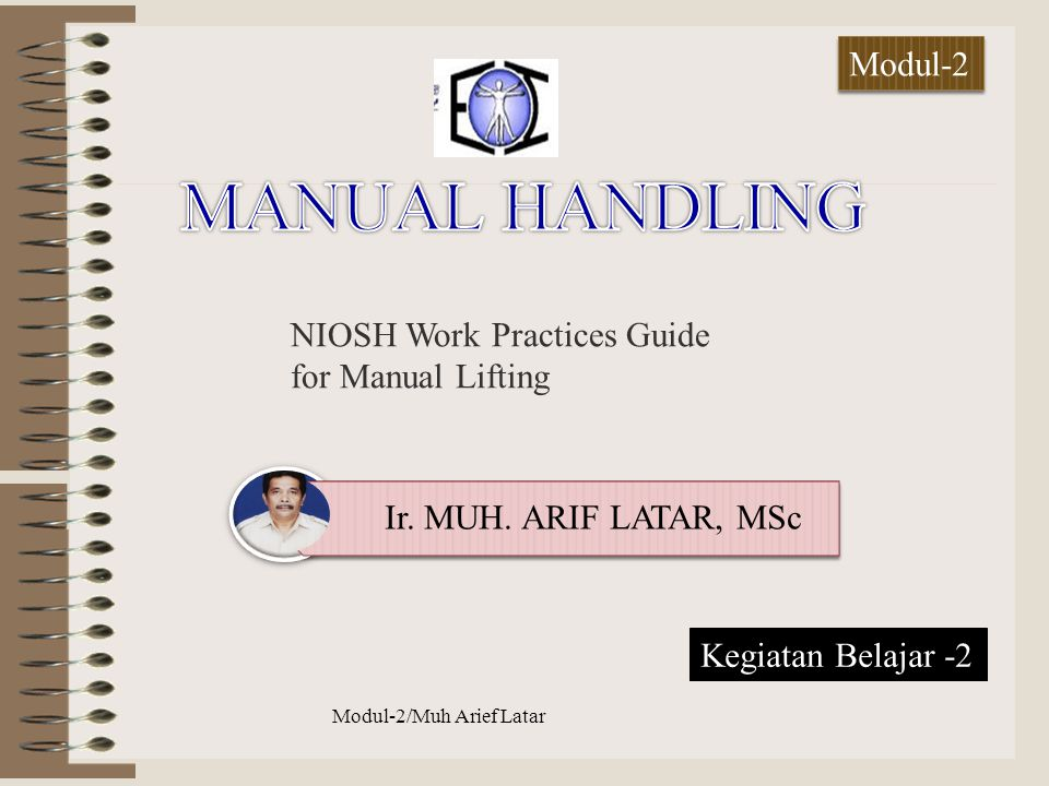 NIOSH Work Practices Guide for Manual Lifting Ir. MUH. ARIF LATAR, MSc Modul-2/Muh Arief Latar anual Handling Modul-2 Kegiatan Belajar -2