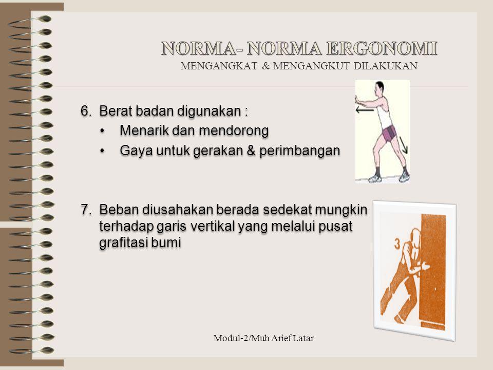 6.Berat badan digunakan : Menarik dan mendorong Gaya untuk gerakan & perimbangan 7.Beban diusahakan berada sedekat mungkin terhadap garis vertikal yan