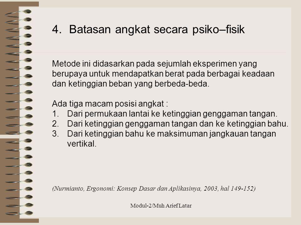 4.Batasan angkat secara psiko–fisik Metode ini didasarkan pada sejumlah eksperimen yang berupaya untuk mendapatkan berat pada berbagai keadaan dan ket