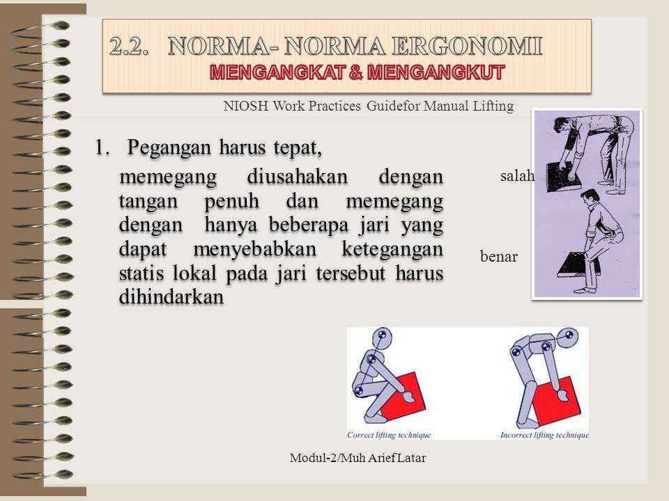 1.Pegangan harus tepat, memegang diusahakan dengan tangan penuh dan memegang dengan hanya beberapa jari yang dapat menyebabkan ketegangan statis lokal
