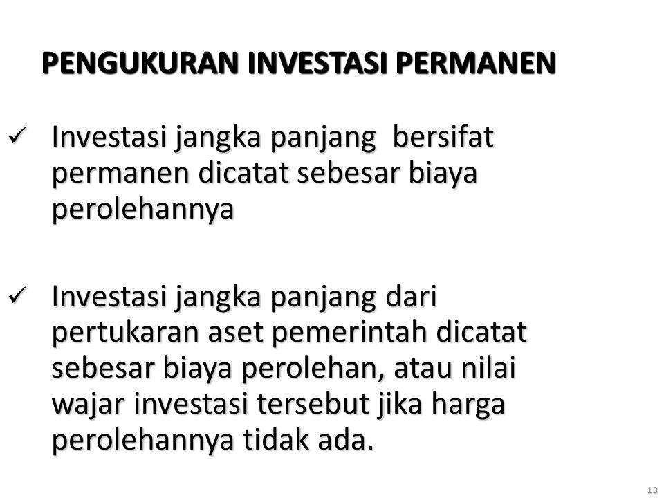 13 PENGUKURAN INVESTASI PERMANEN Investasi jangka panjang bersifat permanen dicatat sebesar biaya perolehannya Investasi jangka panjang bersifat perma