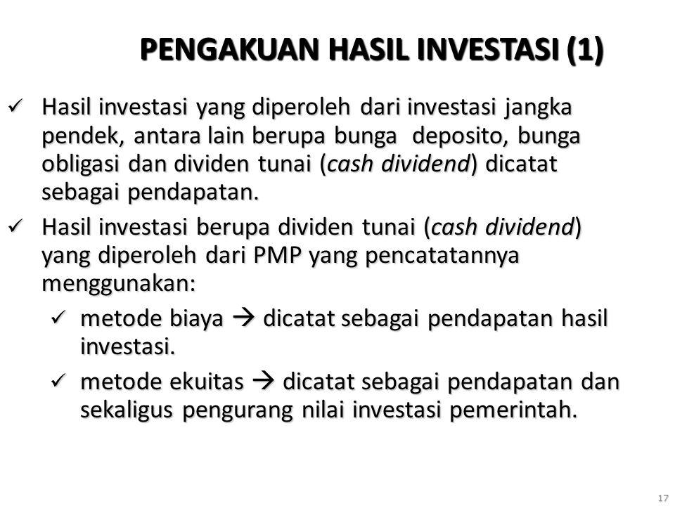 17 PENGAKUAN HASIL INVESTASI (1) Hasil investasi yang diperoleh dari investasi jangka pendek, antara lain berupa bunga deposito, bunga obligasi dan dividen tunai (cash dividend) dicatat sebagai pendapatan.