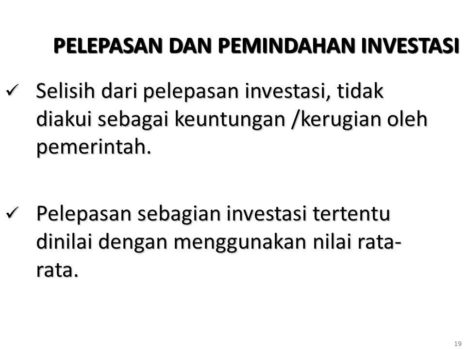 19 PELEPASAN DAN PEMINDAHAN INVESTASI Selisih dari pelepasan investasi, tidak diakui sebagai keuntungan /kerugian oleh pemerintah. Selisih dari pelepa
