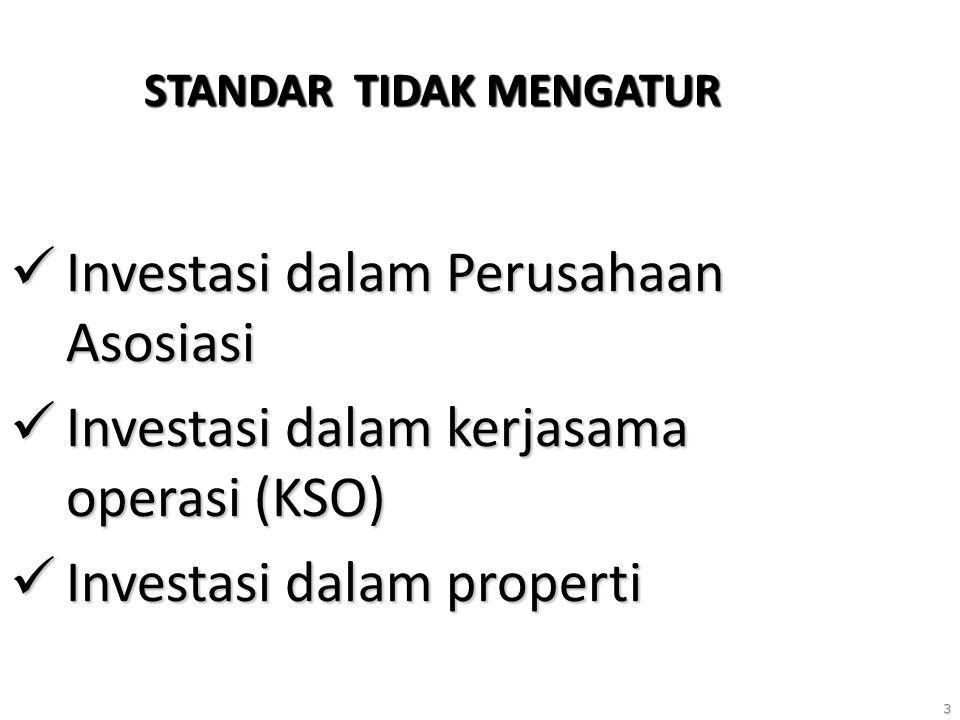 3 STANDAR TIDAK MENGATUR Investasi dalam Perusahaan Asosiasi Investasi dalam Perusahaan Asosiasi Investasi dalam kerjasama operasi (KSO) Investasi dalam kerjasama operasi (KSO) Investasi dalam properti Investasi dalam properti