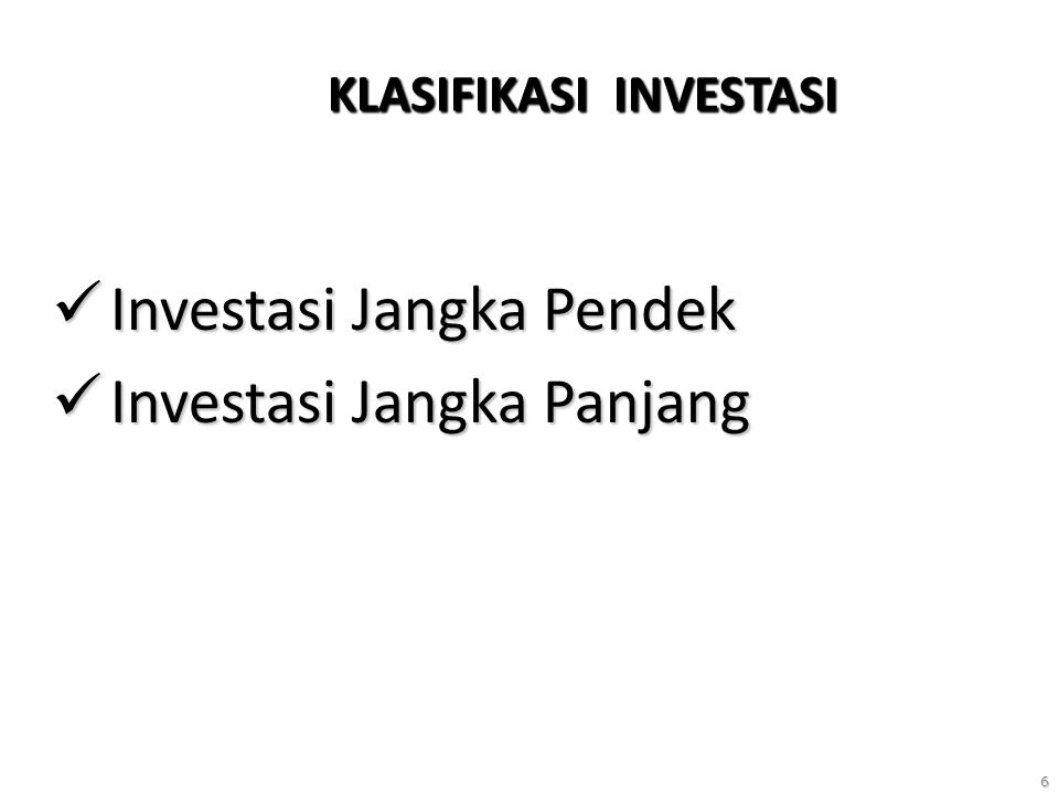 6 KLASIFIKASI INVESTASI Investasi Jangka Pendek Investasi Jangka Pendek Investasi Jangka Panjang Investasi Jangka Panjang
