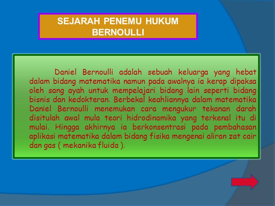 Daniel Bernoulli adalah sebuah keluarga yang hebat dalam bidang matematika namun pada awalnya ia kerap dipaksa oleh sang ayah untuk mempelajari bidang