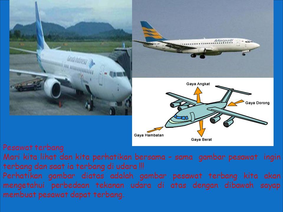 Pesawat terbang Mari kita lihat dan kita perhatikan bersama – sama gambar pesawat ingin terbang dan saat ia terbang di udara !!! Perhatikan gambar dia