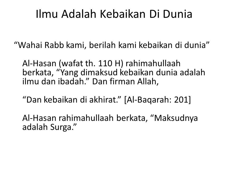 Ilmu Adalah Kebaikan Di Dunia Wahai Rabb kami, berilah kami kebaikan di dunia Al-Hasan (wafat th.