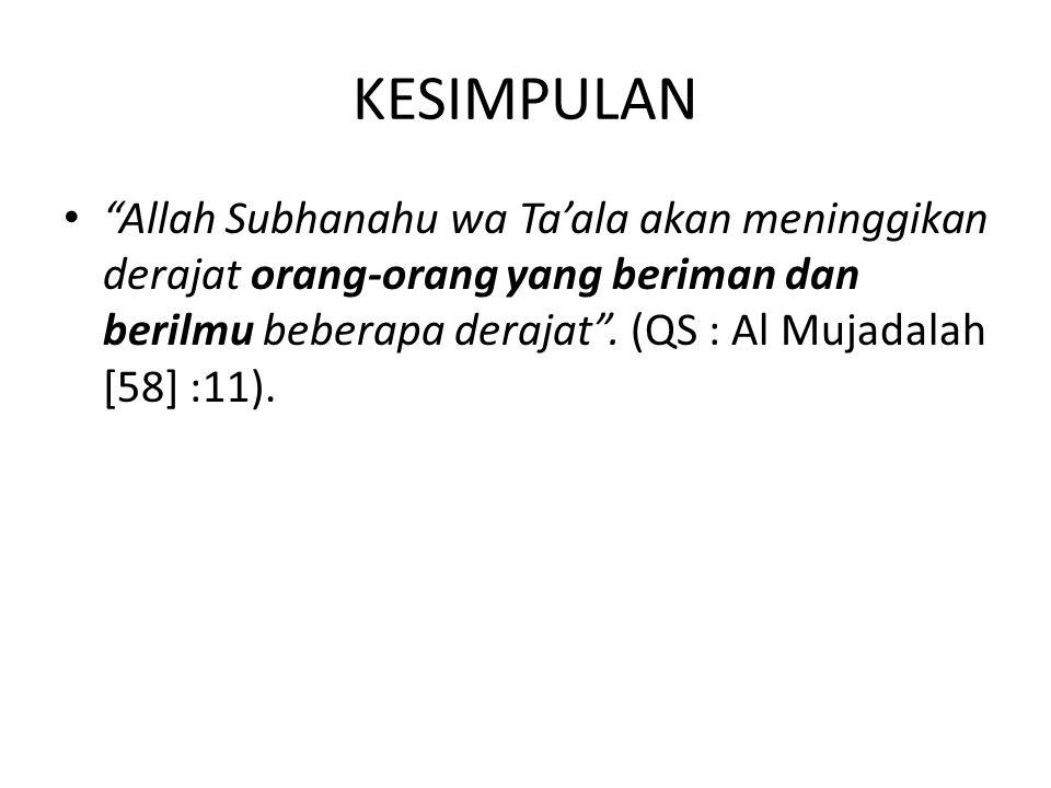 KESIMPULAN Allah Subhanahu wa Ta'ala akan meninggikan derajat orang-orang yang beriman dan berilmu beberapa derajat .