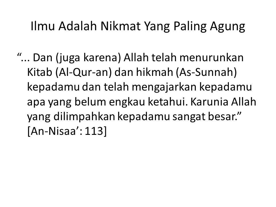 Rasulullah shallallaahu 'alaihi wa sallam bersabda: Ketahuilah, sesungguhnya aku diberikan Al- Kitab (Al-Qur-an) dan yang sepertinya (As- Sunnah) bersamanya...