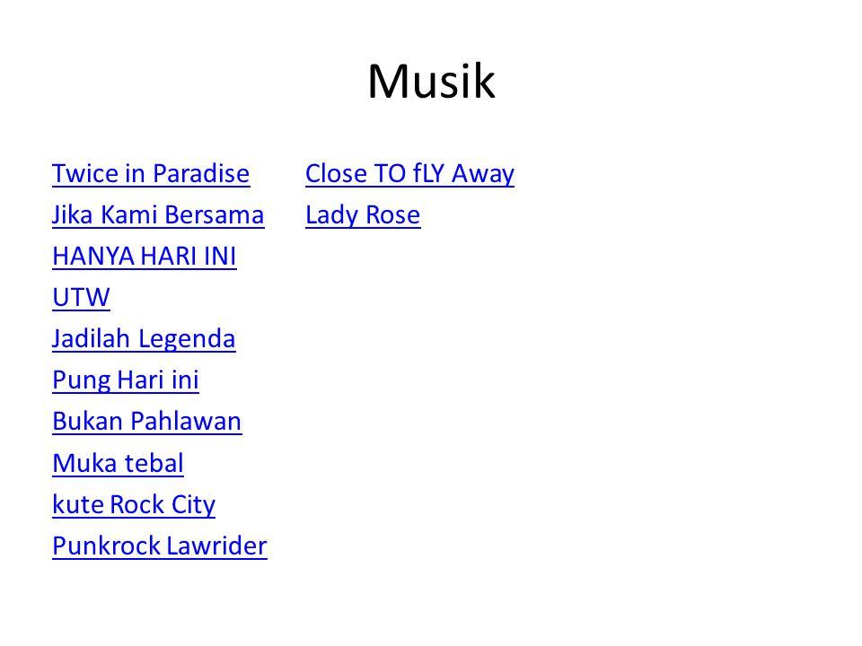 Musik Twice in Paradise Jika Kami Bersama HANYA HARI INI UTW Jadilah Legenda Pung Hari ini Bukan Pahlawan Muka tebal kute Rock City Punkrock Lawrider Close TO fLY Away Lady Rose