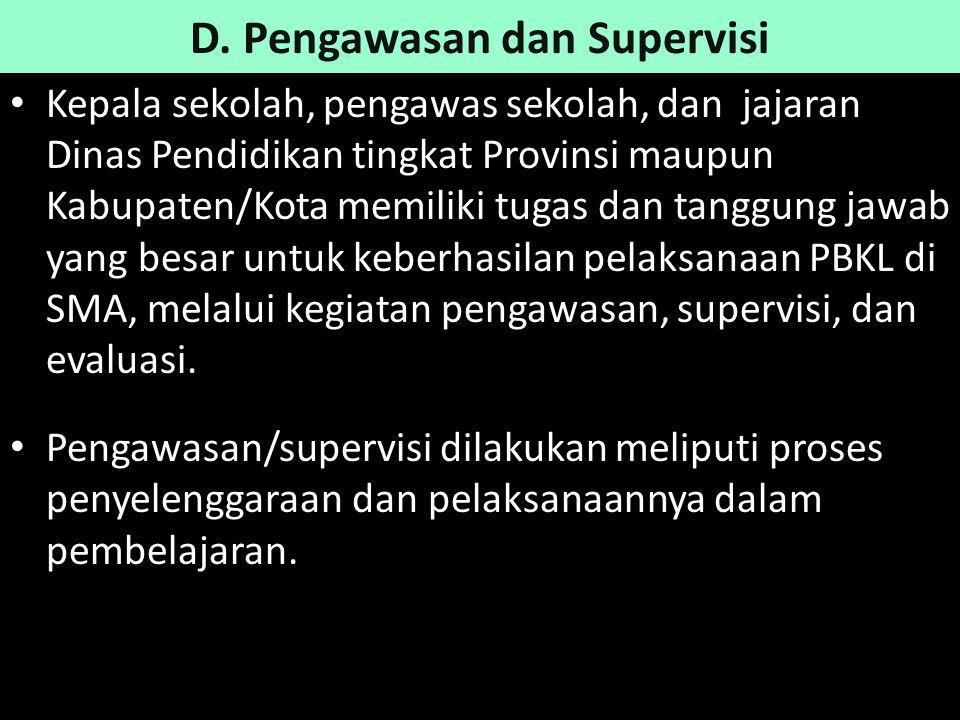 D. Pengawasan dan Supervisi Kepala sekolah, pengawas sekolah, dan jajaran Dinas Pendidikan tingkat Provinsi maupun Kabupaten/Kota memiliki tugas dan t