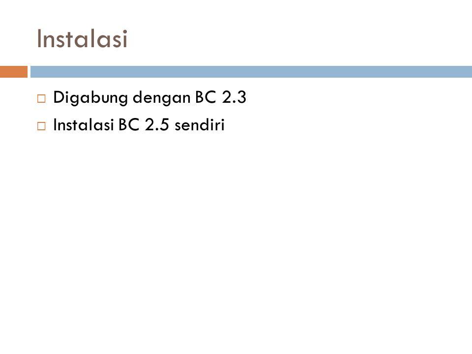 Instalasi  Digabung dengan BC 2.3  Instalasi BC 2.5 sendiri