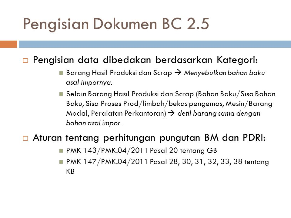 Pengajuan BC 2.5 Disket/Flashdrive  Pengajuan dokumen BC 2.5 dengan sistem disket/flashdrive ke KPPBC sama dengan pada saat pengajuan secara manual, yaitu hasil cetak BC 2.5, dokumen pembayaran ke bank (SSPCP), dan dokumen pelengkap pabean sesuai ketentuan.