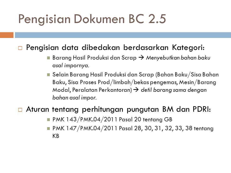 Pengisian Dokumen BC 2.5  Pengisian data dibedakan berdasarkan Kategori: Barang Hasil Produksi dan Scrap  Menyebutkan bahan baku asal impornya. Sela