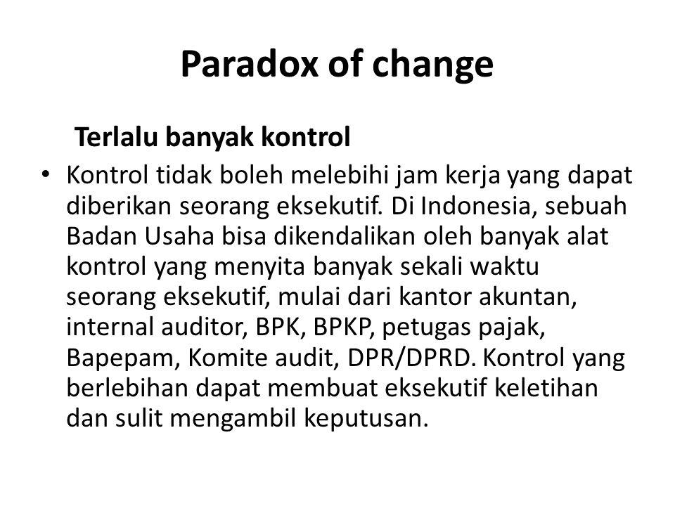 Paradox of change Terlalu banyak kontrol Kontrol tidak boleh melebihi jam kerja yang dapat diberikan seorang eksekutif.