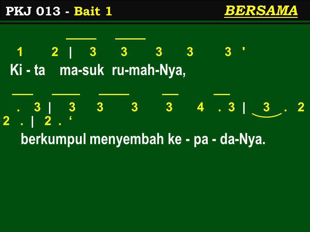 2 3 | 4 4 4 4 4 Ki - ta ma-suk ru-mah-Nya,.4 | 4 4 4 4 5.