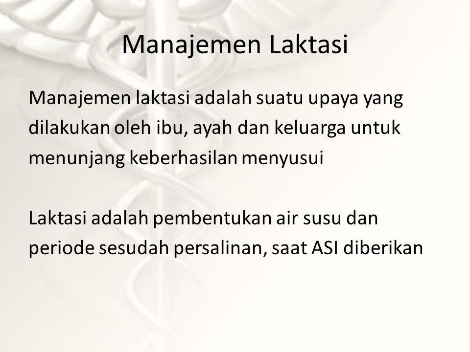 Manajemen Laktasi Manajemen laktasi adalah suatu upaya yang dilakukan oleh ibu, ayah dan keluarga untuk menunjang keberhasilan menyusui Laktasi adalah