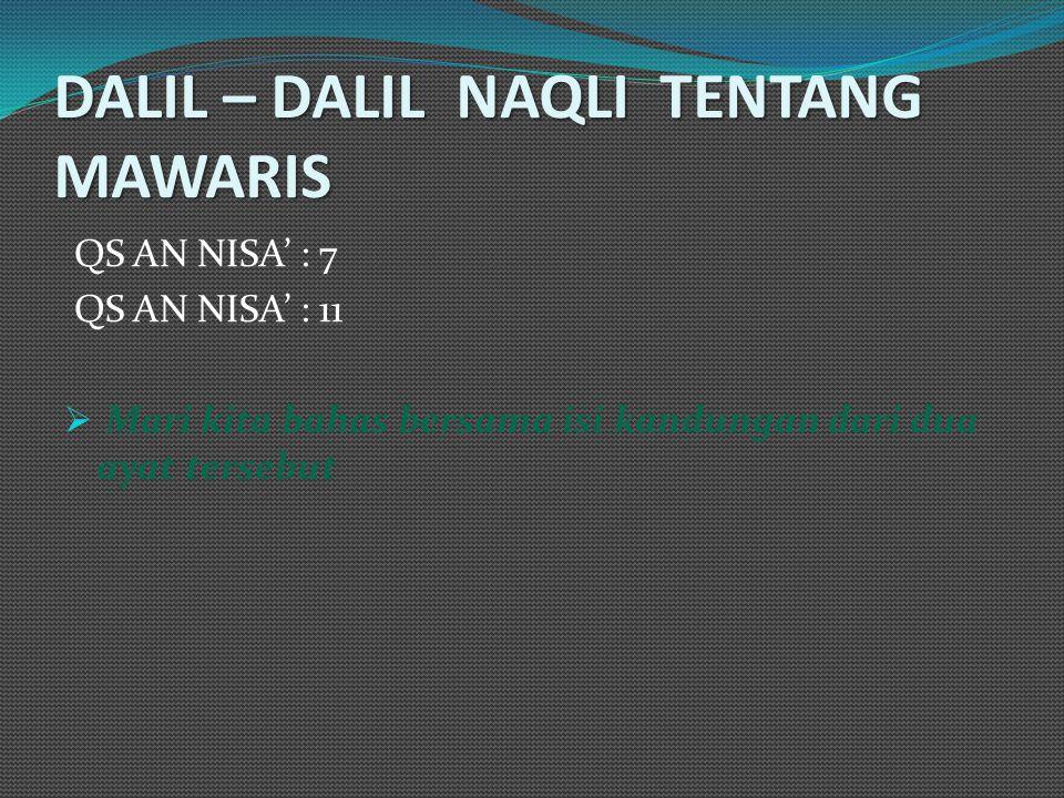 DALIL – DALIL NAQLI TENTANG MAWARIS QS AN NISA' : 7 QS AN NISA' : 11  Mari kita bahas bersama isi kandungan dari dua ayat tersebut