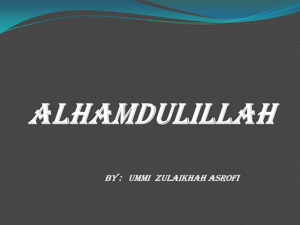 ALHAMDULILLAH by : Ummi Zulaikhah Asrofi